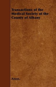 Transactions of the Medical Society of the County of Albany