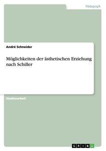 Möglichkeiten der ästhetischen Erziehung nach Schiller