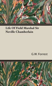 Life Of Field Marshal Sir Neville Chamberlain