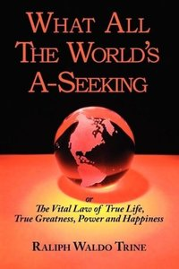 What All the World's A-Seeking or the Vital Law of True Life, Tr
