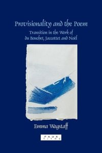 Provisionality and the Poem: Transitions in the Work of Du Bouch