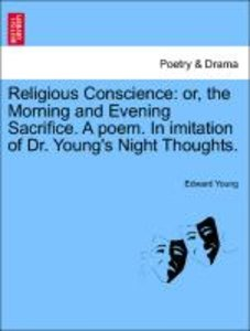 Religious Conscience: or, the Morning and Evening Sacrifice. A p