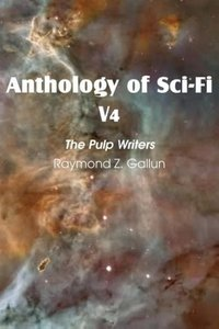 Anthology of Sci-Fi V4, The Pulp Writers - Raymond Z. Gallun