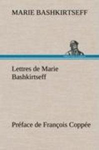 Lettres de Marie Bashkirtseff Préface de François Coppée