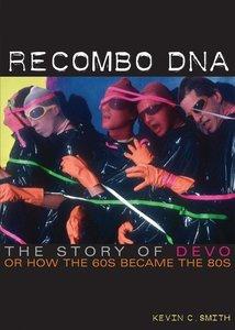 Recombo DNA: The Story of Devo, or How the 60s Became the 80s
