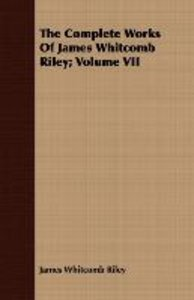 The Complete Works of James Whitcomb Riley; Volume VII