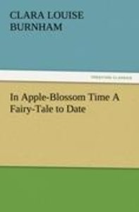 In Apple-Blossom Time A Fairy-Tale to Date