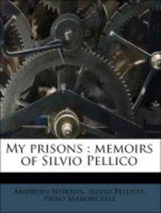 My prisons : memoirs of Silvio Pellico