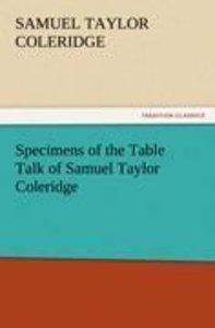 Specimens of the Table Talk of Samuel Taylor Coleridge