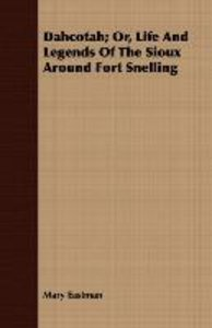 Dahcotah; Or, Life And Legends Of The Sioux Around Fort Snelling