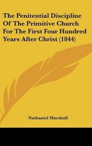 The Penitential Discipline Of The Primitive Church For The First