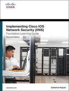 Implementing Cisco IOS Network Security (IINS 640-554) Foundatio