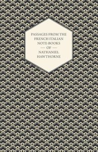 Passages from the French Italian Note-Books of Nathaniel Hawthor