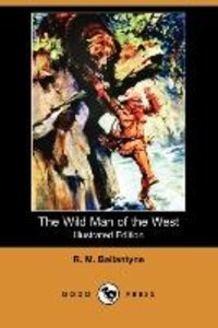 The Wild Man of the West (Illustrated Edition) (Dodo Press)