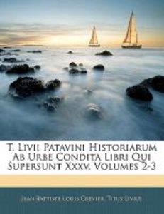 T. Livii Patavini Historiarum Ab Urbe Condita Libri Qui Supersun
