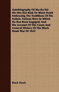 Autobiography Of Ma-Ka-Tai-Me-She-Kia-Kiak Or Black Hawk Embraci
