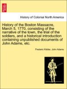 History of the Boston Massacre, March 5, 1770, consisting of the