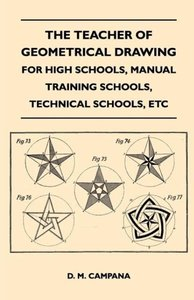 The Teacher of Geometrical Drawing - For High Schools, Manual Tr