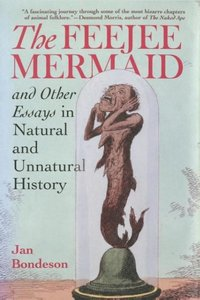 The Feejee Mermaid and Other Essays in Natural and Unnatural His