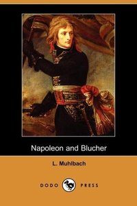 Napoleon and Blucher (Dodo Press)