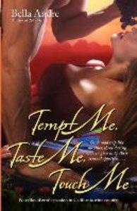 Tempt Me, Taste Me, Touch Me