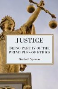 Justice - Being Part IV of the Principles of Ethics