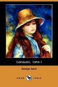 Consuelo, Tome I (Dodo Press)