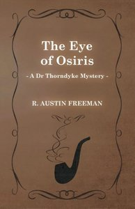 The Eye of Osiris (a Dr Thorndyke Mystery)