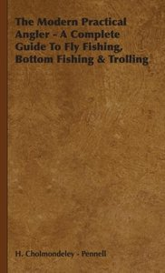 The Modern Practical Angler - A Complete Guide to Fly Fishing, B