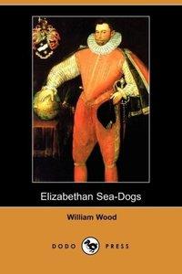 Elizabethan Sea-Dogs (Dodo Press)