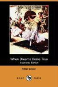 When Dreams Come True (Illustrated Edition) (Dodo Press)