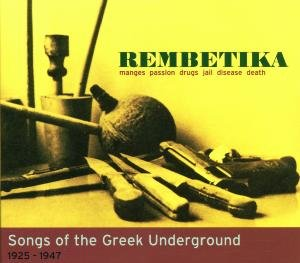 Rembetika-Songs Of The Greek Underground 1925-1947
