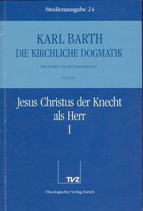Kirchliche Dogmatik Bd. 24 - Jesus Christus der Knecht als Herr