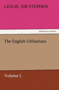The English Utilitarians, Volume I.