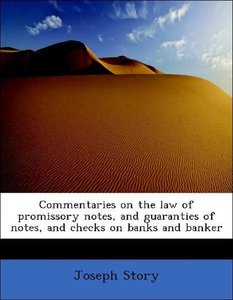 Commentaries on the law of promissory notes, and guaranties of n