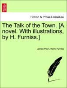 The Talk of the Town. [A novel. With illustrations, by H. Furnis