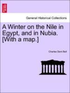 A Winter on the Nile in Egypt, and in Nubia. [With a map.]