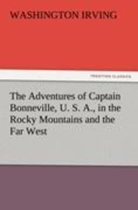 The Adventures of Captain Bonneville, U. S. A., in the Rocky Mou
