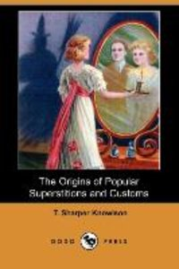 The Origins of Popular Superstitions and Customs (Dodo Press)