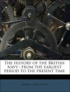 The history of the British navy : from the earliest period to th