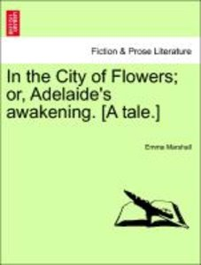 In the City of Flowers; or, Adelaide's awakening. [A tale.]