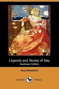 Legends and Stories of Italy (Illustrated Edition) (Dodo Press)