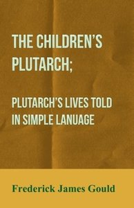The Children's Plutarch; Plutarch's Lives Told In Simple Lanuage