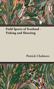 Field Sports of Scotland - Fishing and Shooting