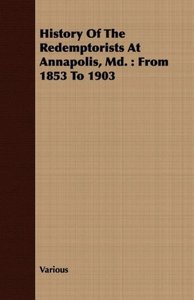 History Of The Redemptorists At Annapolis, Md.