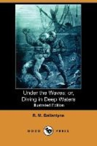 Under the Waves; Or, Diving in Deep Waters (Illustrated Edition)
