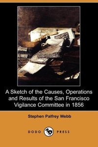 A Sketch of the Causes, Operations and Results of the San Franci