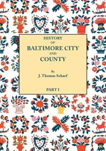 History of Baltimore City and County from the Earliest Period to
