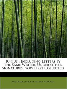 Junius : Including Letters by the Same Writer, Under other Signa