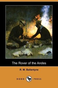 The Rover of the Andes (Dodo Press)